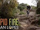 Rapid Fire: Brian Lopes