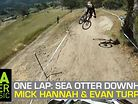 ONE LAP: Mick Hannah and Evan Turpen, Sea Otter DH 2013