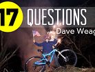 17 Questions: Dave Weagle