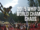 2015 Whip Off World Champs Chaos from Whistler