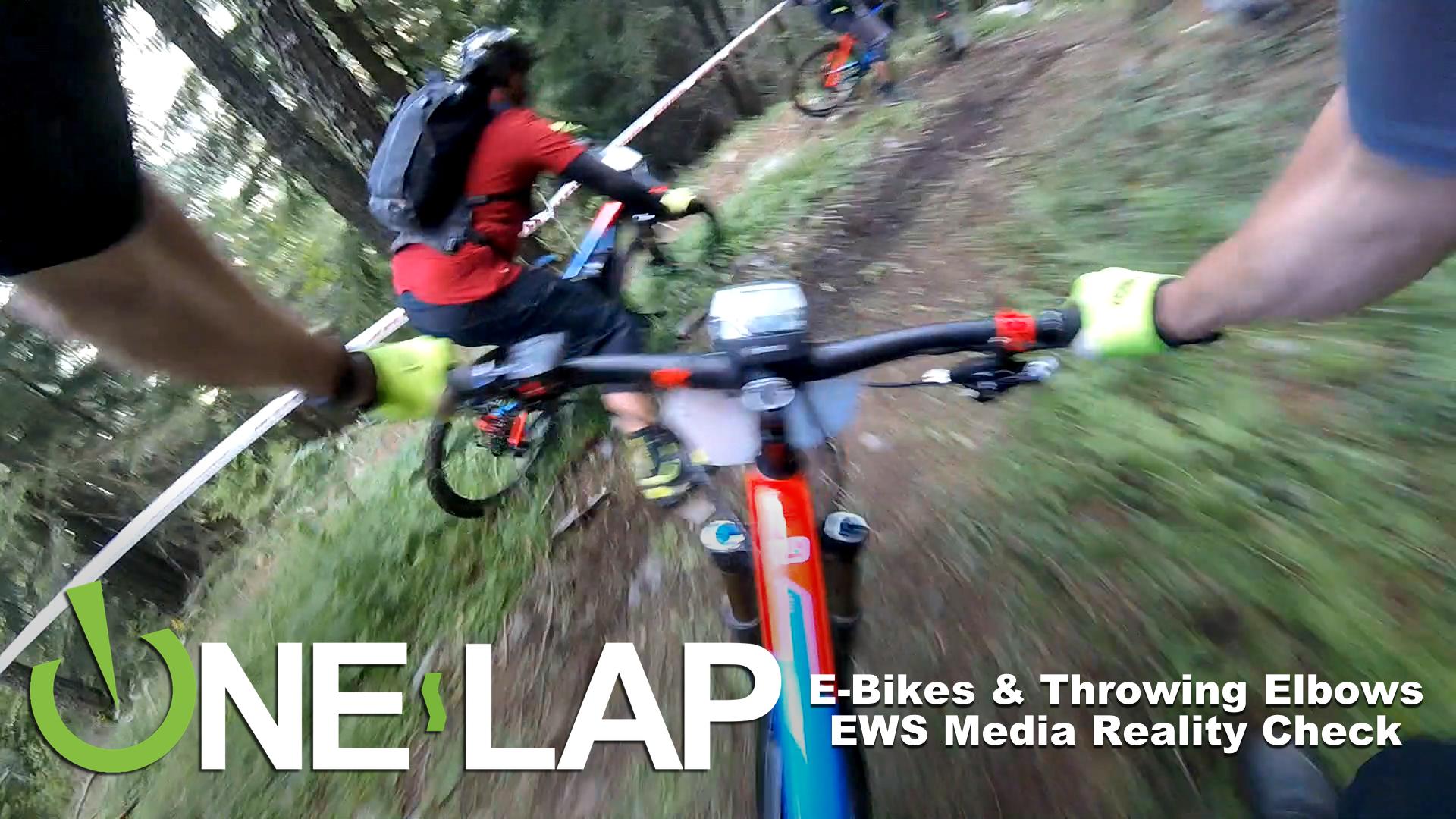 ONE LAP - E-Bikes & Throwing Elbows, EWS Media Reality Check